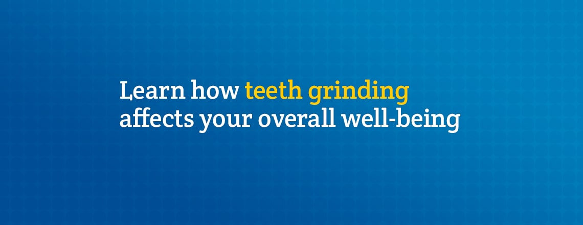 Teeth grinding, also known as bruxism, can affect your mouth and overall well-being
