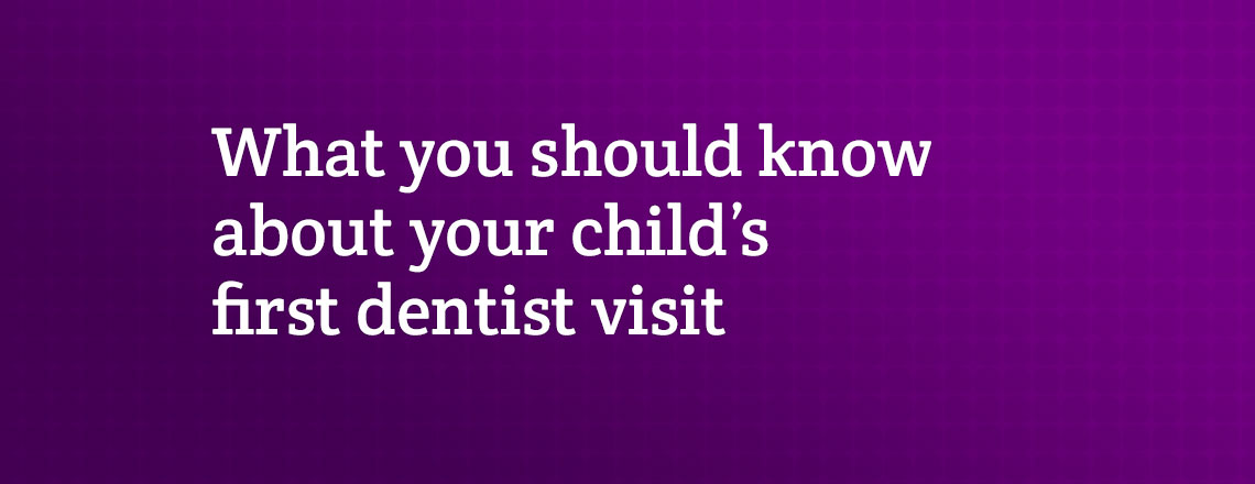 Here's what you should know about your child's first dentist visit
